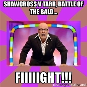 Harry Hill Fight - Shawcross V Tarr, battle of the bald... FIIIIIght!!!