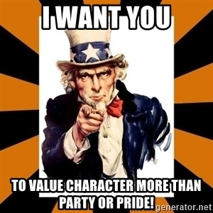 Uncle sam wants you! - I want you To value character more than party or pride!