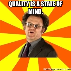 Dr. Steve Brule - Quality is a state of mind.