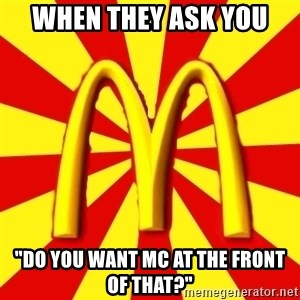 """McDonalds Peeves - When they ask you """"Do you want Mc at the front of that?"""""""