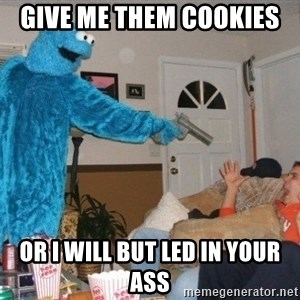 Bad Ass Cookie Monster - give me them cookies  or i will but led in your ass