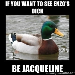 advice mallard - if you want to see enzo's dick be jacqueline
