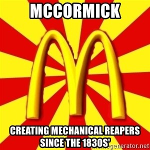 McDonalds Peeves - McCormick creating mechanical reapers since the 1830s'