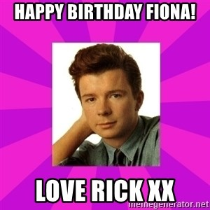 RIck Astley - Happy birthday fiona! Love riCk xx