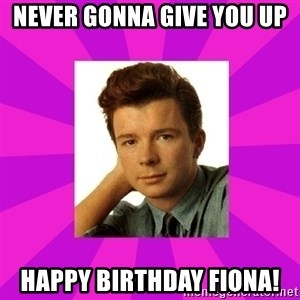 RIck Astley - Never gonna give you up Happy birthday fiona!