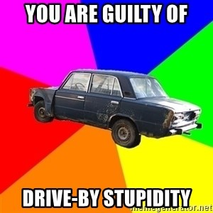 AdviceCar - You are guilty of Drive-by stupidity