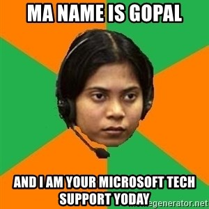 Stereotypical Indian Telemarketer - Ma name is gopal and i am your microsoft tech support yoday