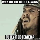 Jack Sparrow Reaction - Why are the codes always Fully redeemed?