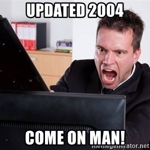 Angry Computer User - Updated 2004 Come on man!