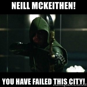 YOU HAVE FAILED THIS CITY - Neill McKeithen! You have failed this city!