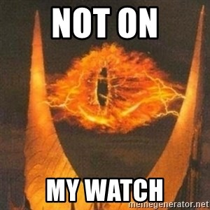 Eye of Sauron - not on my watch