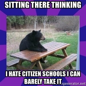 waiting bear - Sitting there thinking  i HATE CITIZEN Schools i CAN BARELY TAKE IT