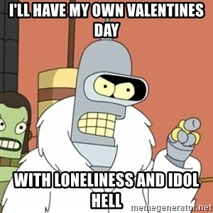 bender blackjack and hookers - I'll have my own valentines day With LONELINESS and idol hell