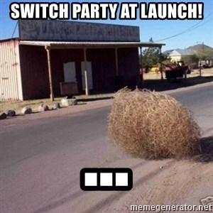 Tumbleweed - Switch party at launch! ...