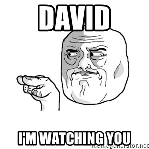 i'm watching you meme - David I'm watching you