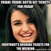 Friday Derp - friday, friday, gotta get tickets for friday everybody's booking tickets for the weekend