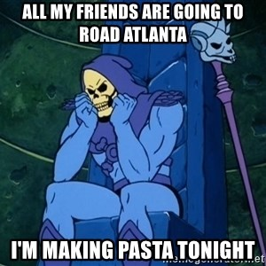 Skeletor sitting - All my Friends are going to Road atlanta i'm making pasta tonight