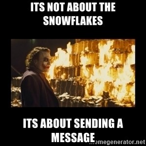 Joker's Message - ITS NOT ABOUT THE SNOWFLAKES ITS ABOUT SENDING A MESSAGE