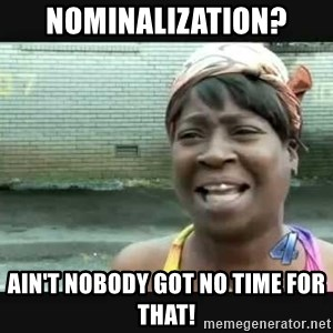 Sweet brown - Nominalization? Ain't nobody got no time for that!