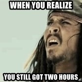 Jack Sparrow Reaction - When you realize You still got two hours