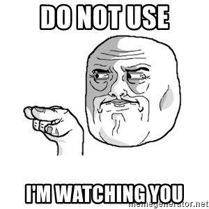 i'm watching you meme - do not use i'm watching you