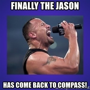 The Rock Catchphrase - FInally the jason has come back to Compass!