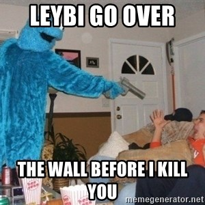 Bad Ass Cookie Monster - leybi go over  the wall before i kill you