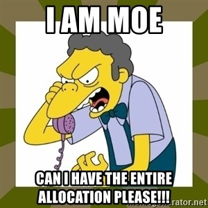 Moe Szyslak - I am MOe Can i have the entire allocation please!!!