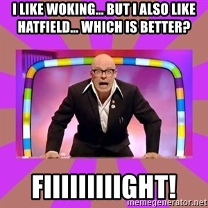 Harry Hill Fight - I like Woking... but I also like Hatfield... Which is better? FIIIIIIIIIGHT!