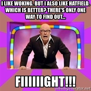 Harry Hill Fight - I LIKE woking. but I also like Hatfield. Which is better? There's only one way to find out... Fiiiiiight!!!