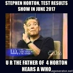 Maury Povich Father - stephen horton, test results show in june 2017 u r the father of  4 horton hears a who