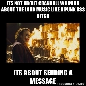 Joker's Message - its not about crandall whining about the loud music like a punk ass bitch its about sending a message