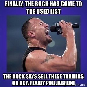 The Rock Catchphrase - finally, the rock has come to the used list the rock says sell these trailers or be a roody poo jabroni
