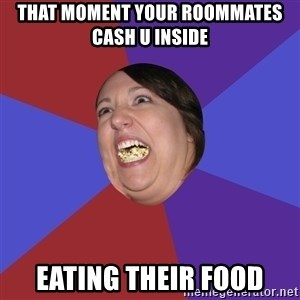 Epic Food Lady - That moment your roommates cash u inside Eating their food