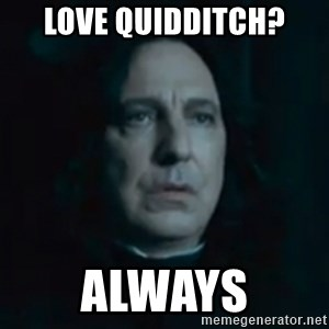 Always Snape - love quidditch? ALWAYS