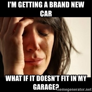 First World Problems - I'm getting a brand new car what if it doesn't fit in my garage?
