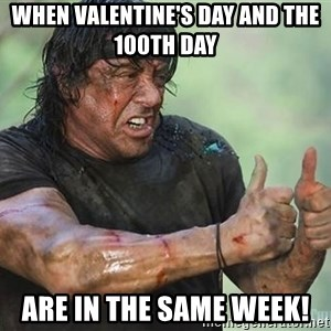 rambo thumbs up - When Valentine's DAy and the 100th Day  Are in the Same week!