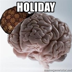 Scumbag Brain - holiday