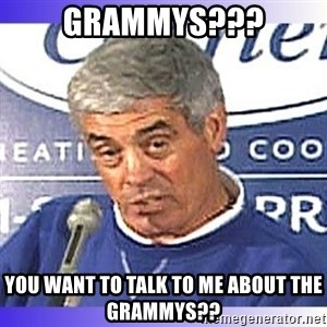 jim mora - Grammys??? You want to talk to me about the grammys??