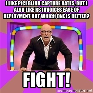 Harry Hill Fight - I LIKE PICI BLIND CAPTURE RATES, BUT I ALSO LIKE RS Invoices ease of deployment but which one is better? FIGHT!