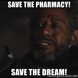 Saw Gerrera - Save the pharmacy! save the dream!