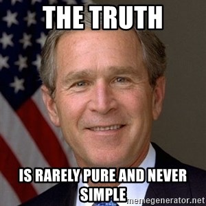George Bush - the truth is rarely pure and never simple