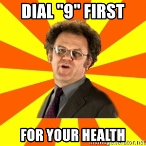 """Dr. Steve Brule - Dial """"9"""" first For your health"""