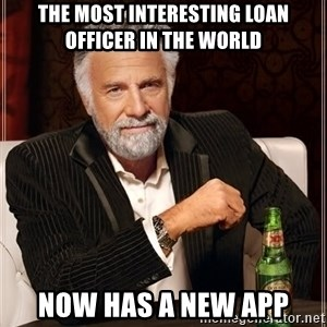 The Most Interesting Man In The World - The most interesting Loan officer in the world now has a new app