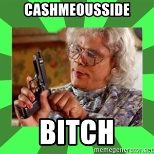 Madea - Cashmeousside bitch