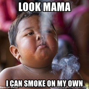 Smoking Baby - LOOK MAMA I CAN SMOKE ON MY OWN