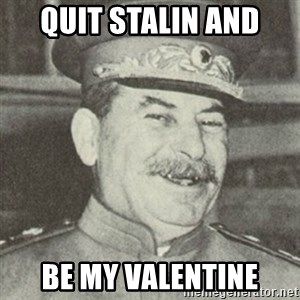 stalintrollface - QUIT STALIN AND BE MY VALENTINE