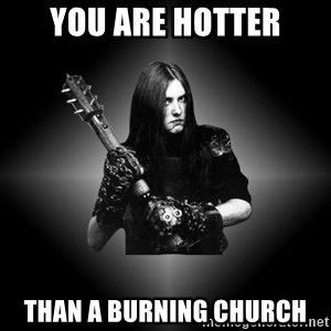 Black Metal - YOU ARE HOTTER THAN A BURNING CHURCH