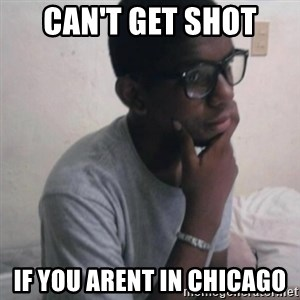 Thinking Nigga - Can't get shot If you arent in Chicago