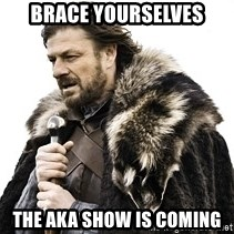 Winter is coming2 - brace yourselves the aka show is coming